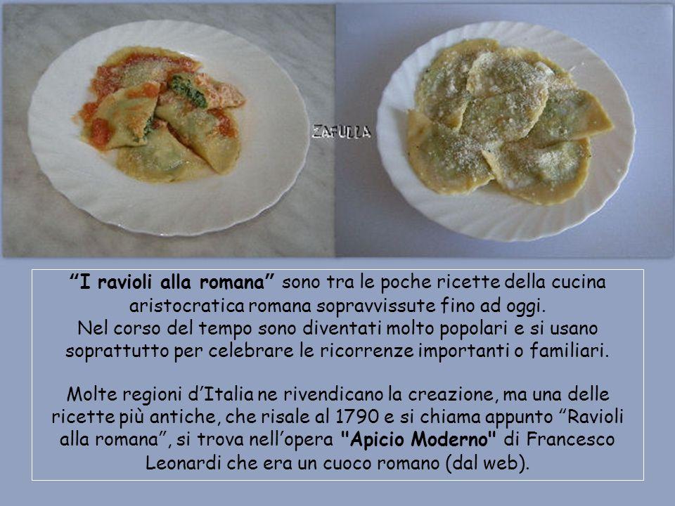 I ravioli alla romana sono tra le poche ricette della cucina aristocratica romana sopravvissute fino ad oggi.