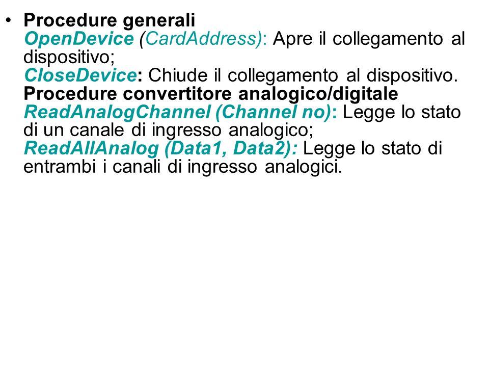 Procedure generali OpenDevice (CardAddress): Apre il collegamento al dispositivo; CloseDevice: Chiude il collegamento al dispositivo.