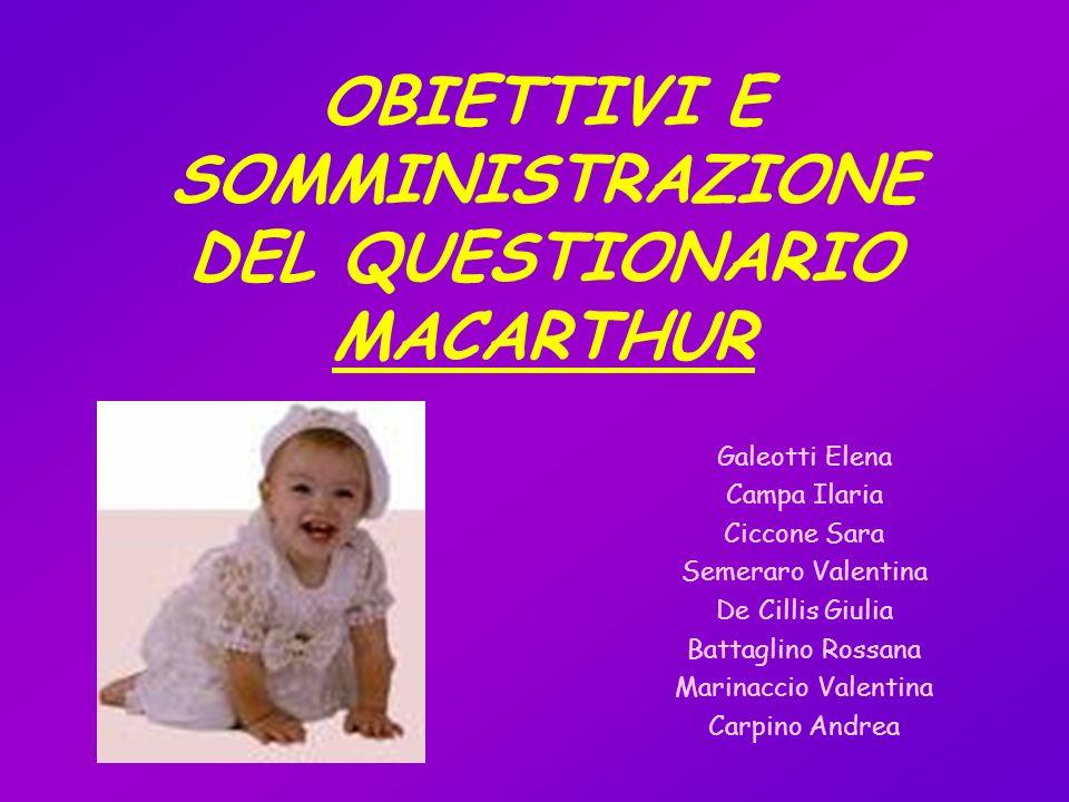 OBIETTIVI E SOMMINISTRAZIONE DEL QUESTIONARIO MACARTHUR