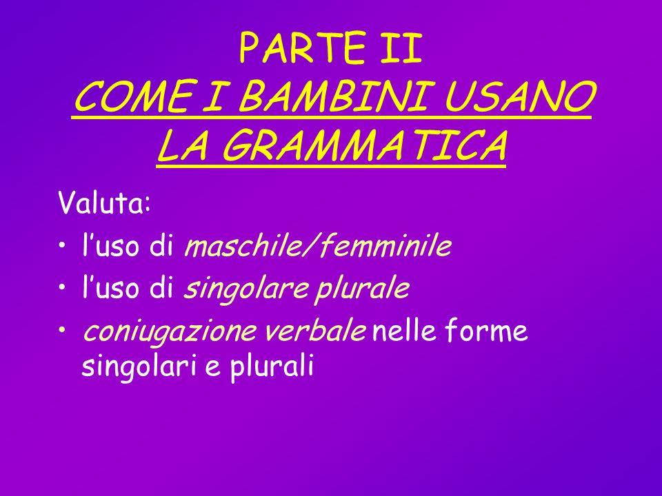PARTE II COME I BAMBINI USANO LA GRAMMATICA