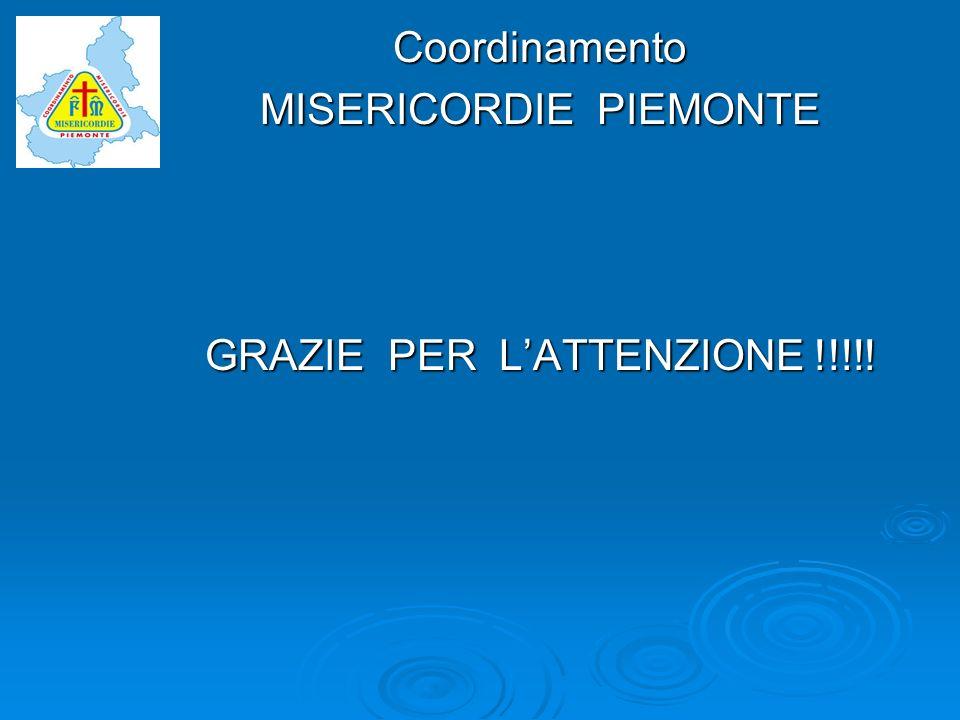 Coordinamento MISERICORDIE PIEMONTE GRAZIE PER L'ATTENZIONE !!!!!