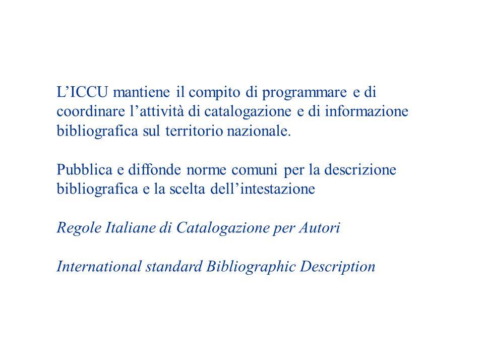 L'ICCU mantiene il compito di programmare e di coordinare l'attività di catalogazione e di informazione bibliografica sul territorio nazionale.