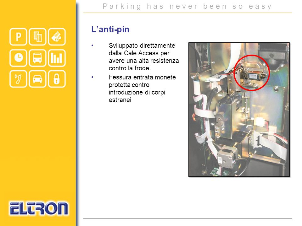 L'anti-pin Sviluppato direttamente dalla Cale Access per avere una alta resistenza contro la frode.