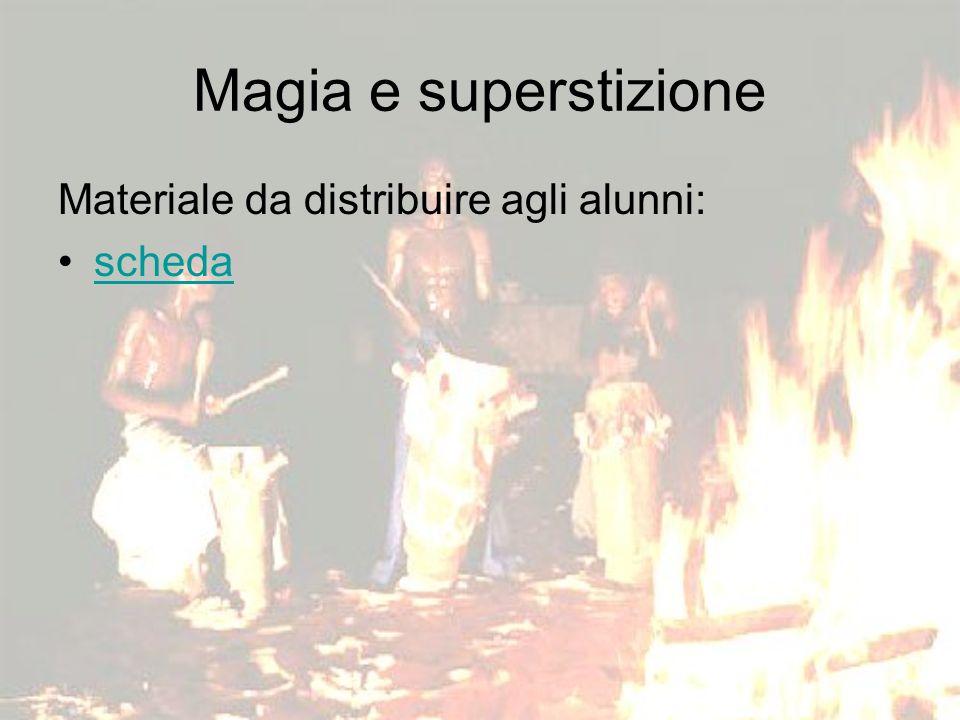 Magia e superstizione Materiale da distribuire agli alunni: scheda