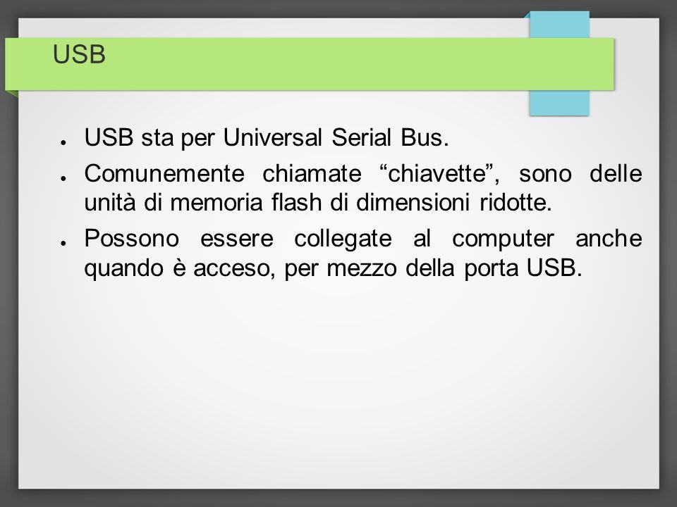USB USB sta per Universal Serial Bus.