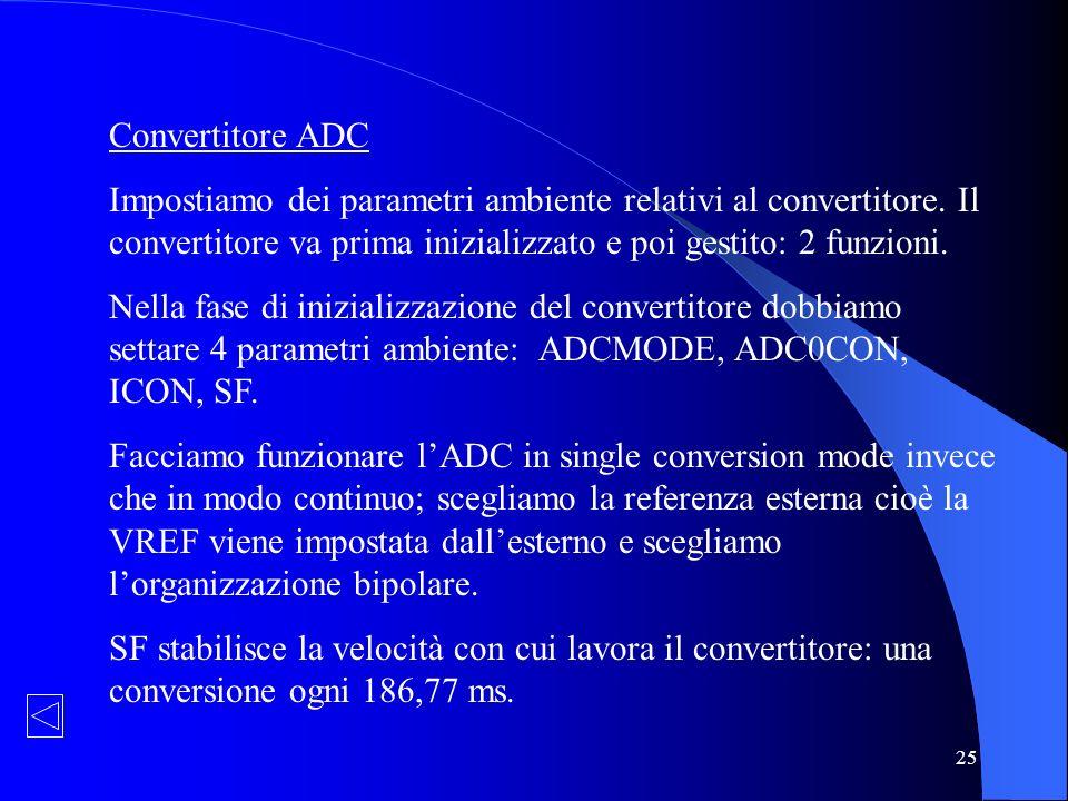 Convertitore ADC Impostiamo dei parametri ambiente relativi al convertitore. Il convertitore va prima inizializzato e poi gestito: 2 funzioni.