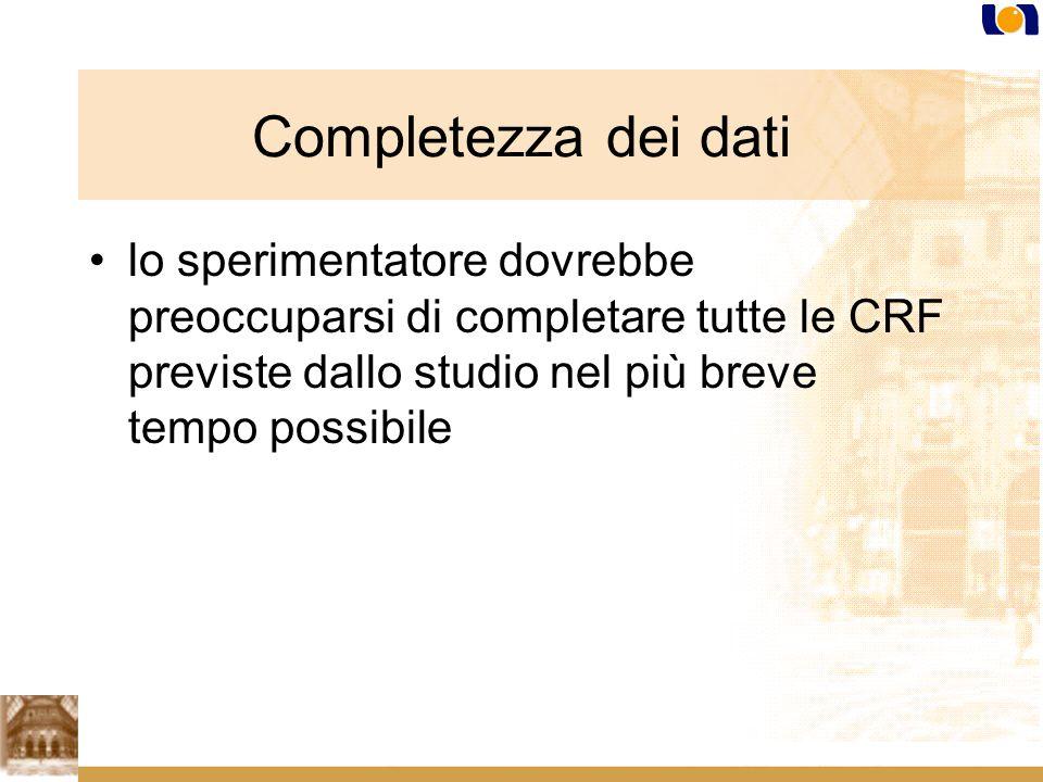 Completezza dei dati lo sperimentatore dovrebbe preoccuparsi di completare tutte le CRF previste dallo studio nel più breve tempo possibile.