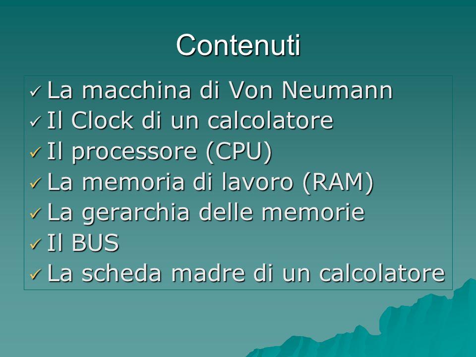 Contenuti La macchina di Von Neumann Il Clock di un calcolatore