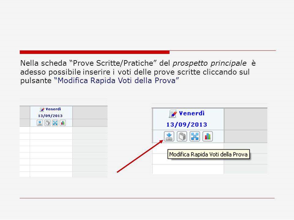 Nella scheda Prove Scritte/Pratiche del prospetto principale è adesso possibile inserire i voti delle prove scritte cliccando sul pulsante Modifica Rapida Voti della Prova