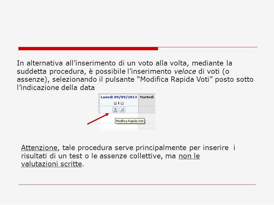 In alternativa all'inserimento di un voto alla volta, mediante la suddetta procedura, è possibile l'inserimento veloce di voti (o assenze), selezionando il pulsante Modifica Rapida Voti posto sotto l'indicazione della data