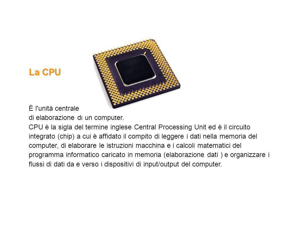 La CPU È l unità centrale di elaborazione di un computer.