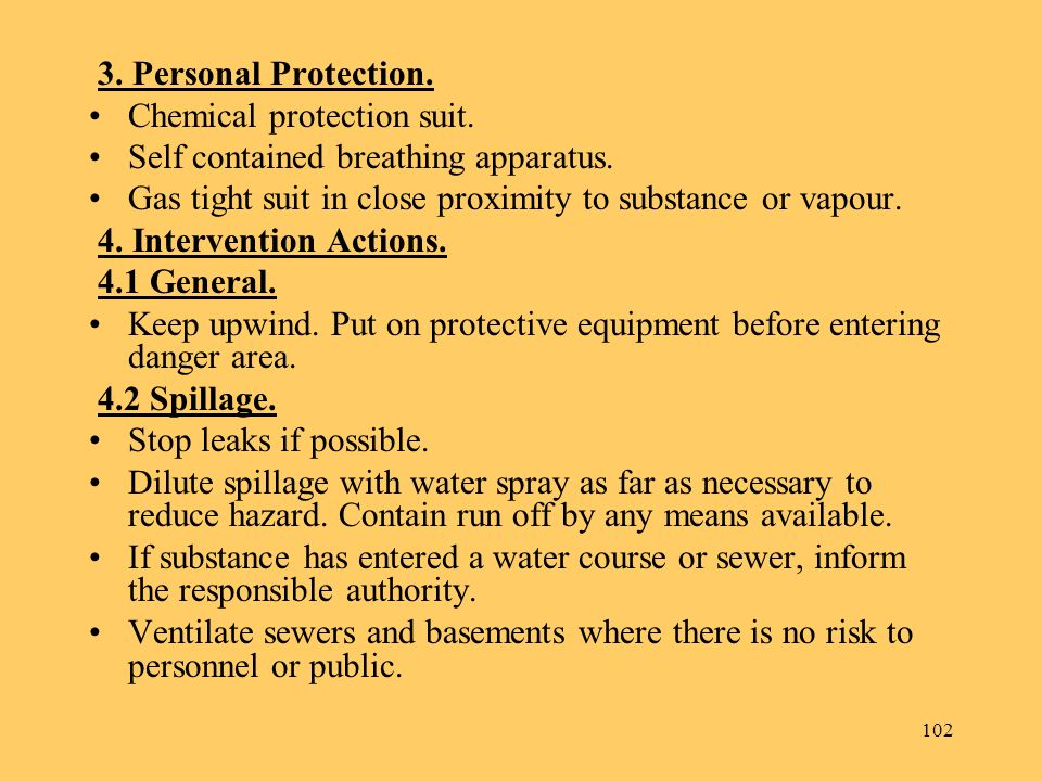 3. Personal Protection. Chemical protection suit. Self contained breathing apparatus. Gas tight suit in close proximity to substance or vapour.
