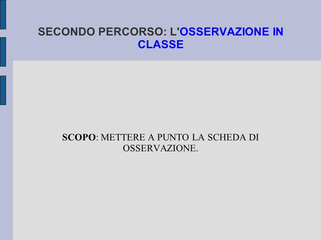 SECONDO PERCORSO: L OSSERVAZIONE IN CLASSE