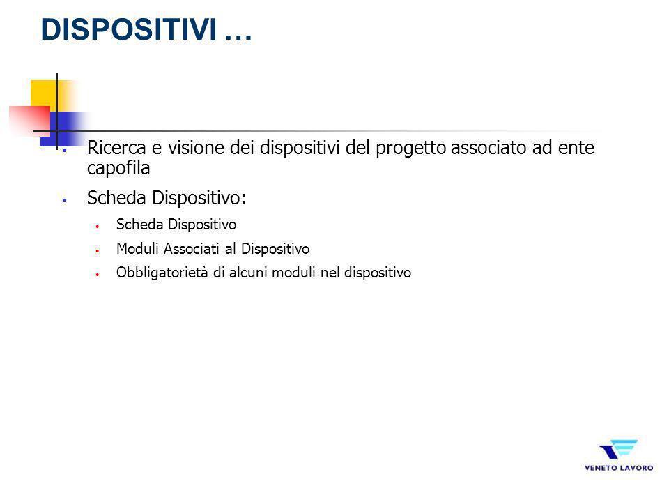 DISPOSITIVI … Ricerca e visione dei dispositivi del progetto associato ad ente capofila. Scheda Dispositivo:
