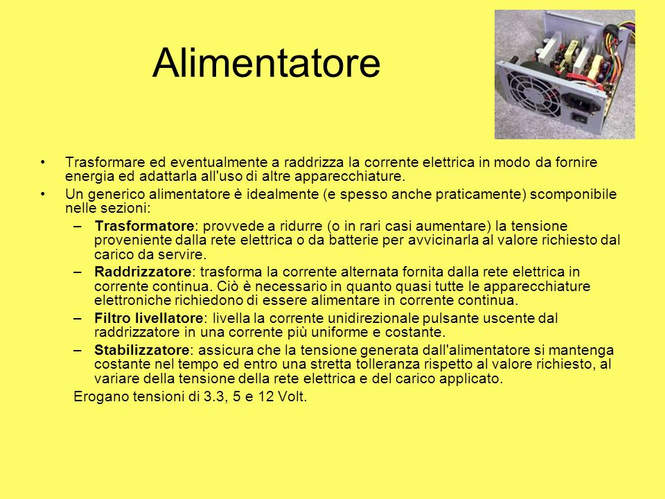 AlimentatoreTrasformare ed eventualmente a raddrizza la corrente elettrica in modo da fornire energia ed adattarla all uso di altre apparecchiature.