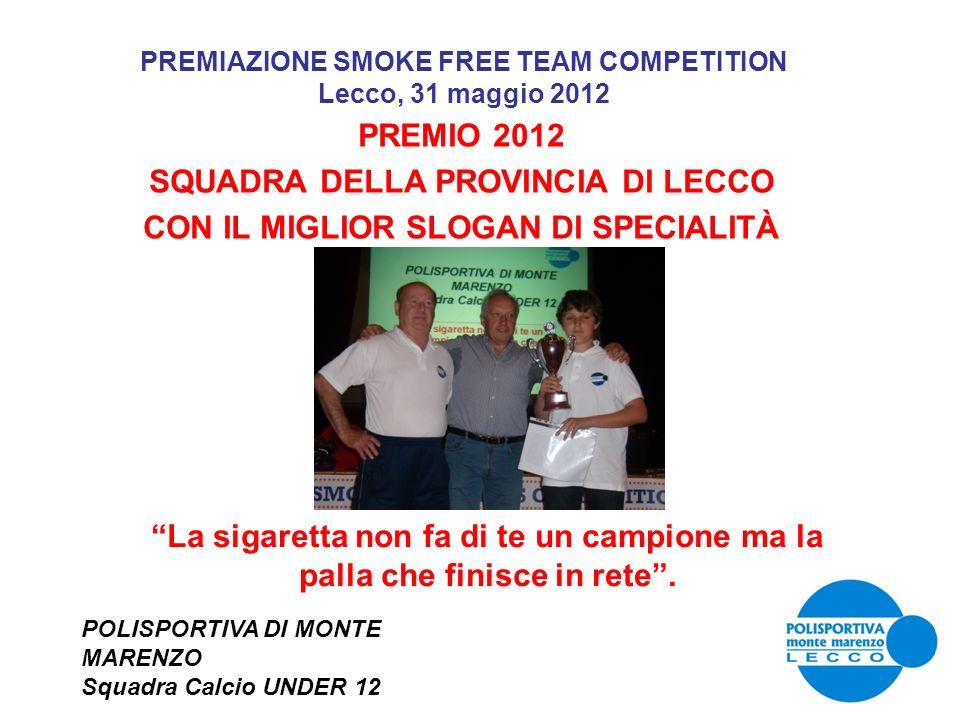 PREMIAZIONE SMOKE FREE TEAM COMPETITION Lecco, 31 maggio 2012