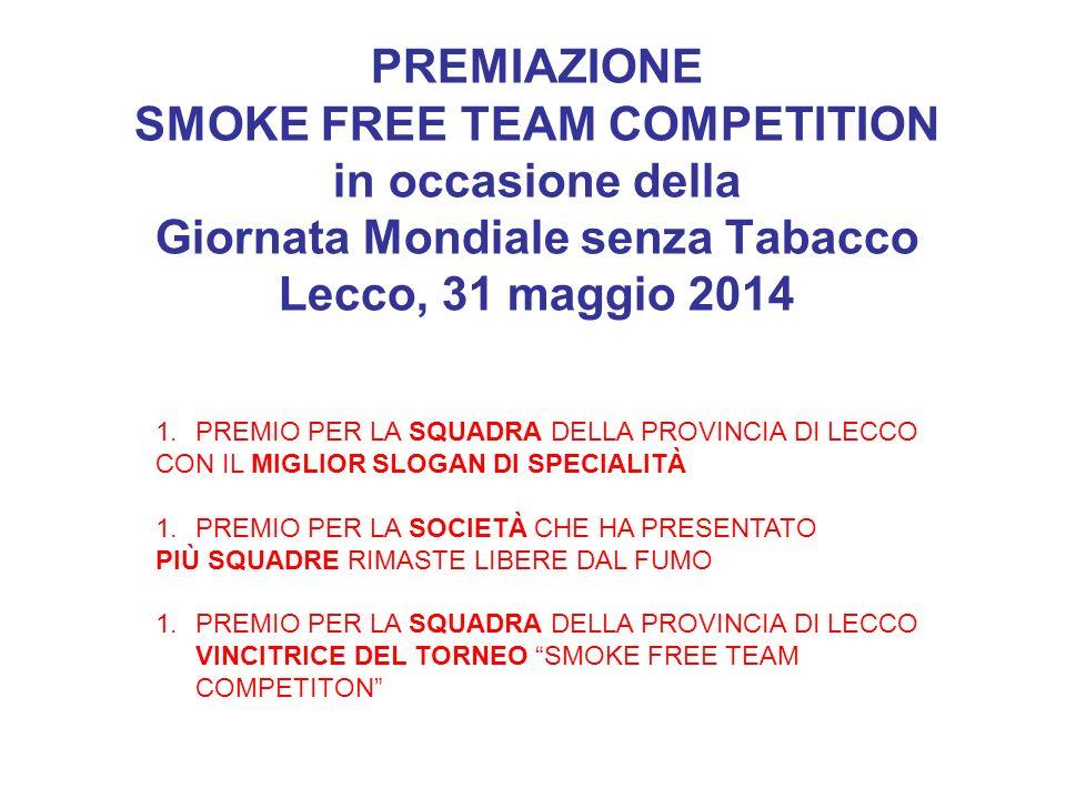 PREMIAZIONE SMOKE FREE TEAM COMPETITION in occasione della Giornata Mondiale senza Tabacco Lecco, 31 maggio 2014