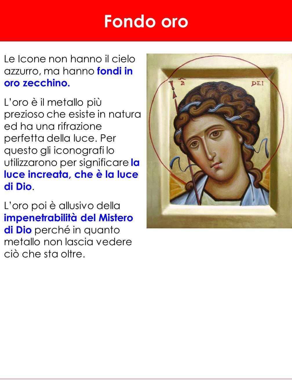 Fondo oroLe Icone non hanno il cielo azzurro, ma hanno fondi in oro zecchino.