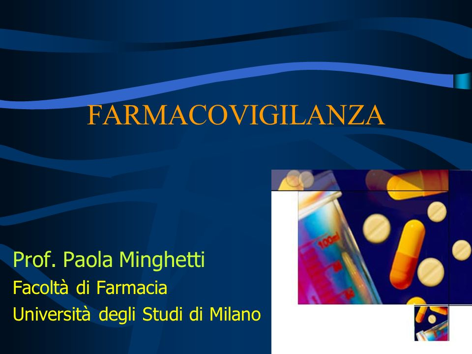 FARMACOVIGILANZA Prof. Paola Minghetti Facoltà di Farmacia