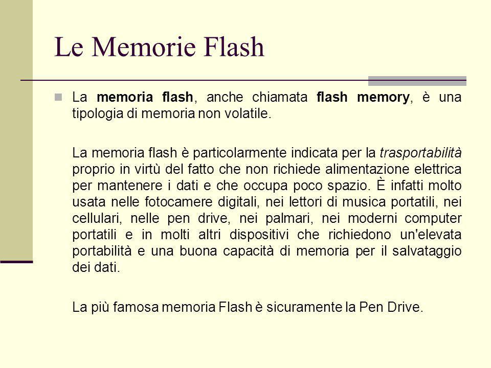 Le Memorie Flash La memoria flash, anche chiamata flash memory, è una tipologia di memoria non volatile.