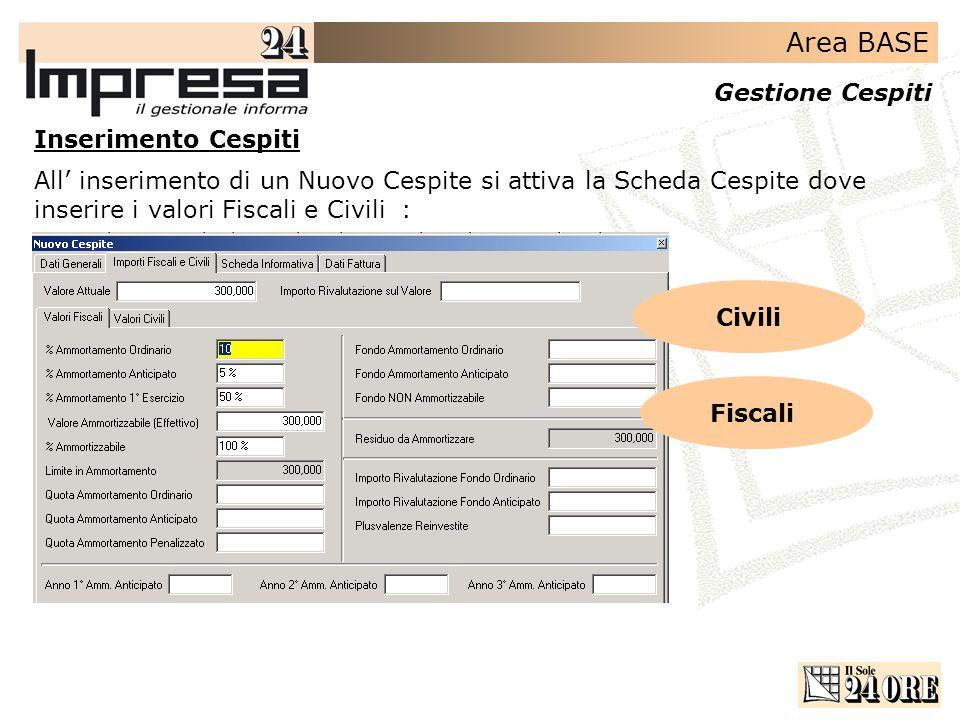 Inserimento CespitiAll' inserimento di un Nuovo Cespite si attiva la Scheda Cespite dove inserire i valori Fiscali e Civili :
