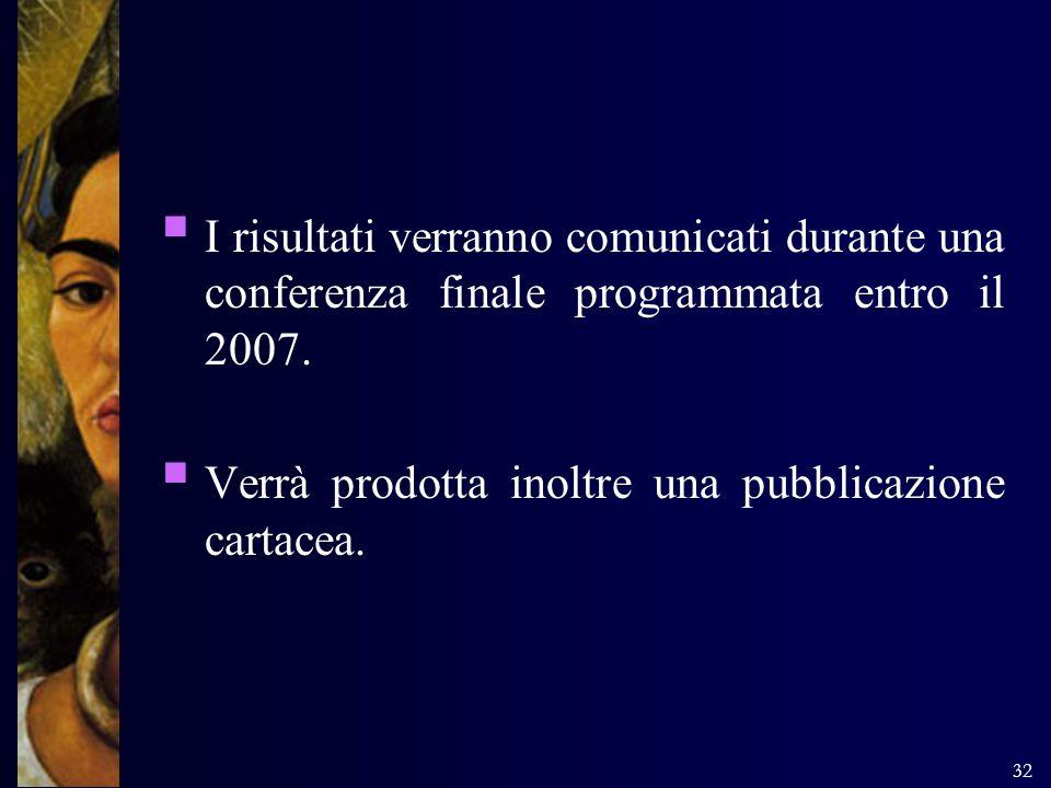 I risultati verranno comunicati durante una conferenza finale programmata entro il 2007.