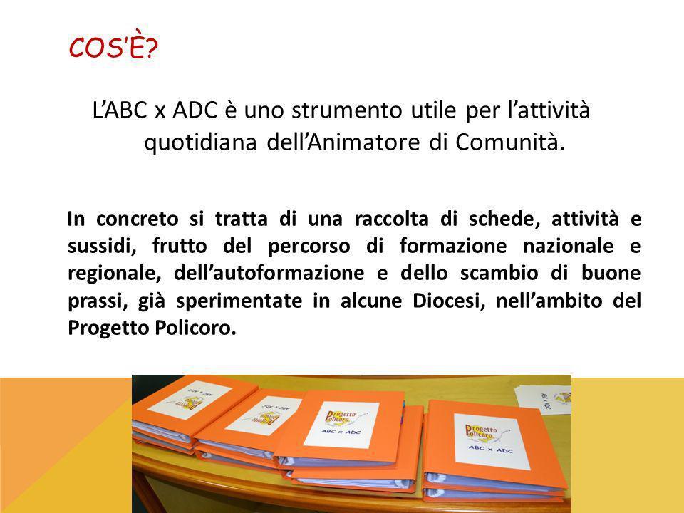 COS'È L'ABC x ADC è uno strumento utile per l'attività quotidiana dell'Animatore di Comunità.