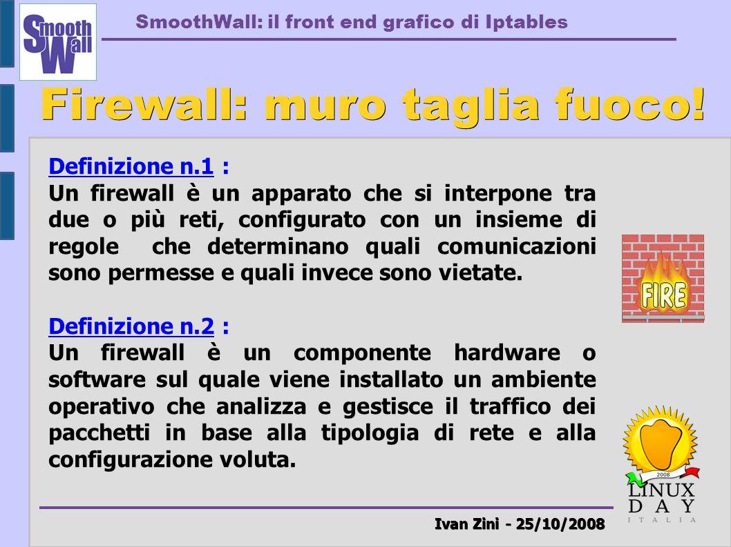 Firewall: muro taglia fuoco! Ivan Zini - 25/10/2008