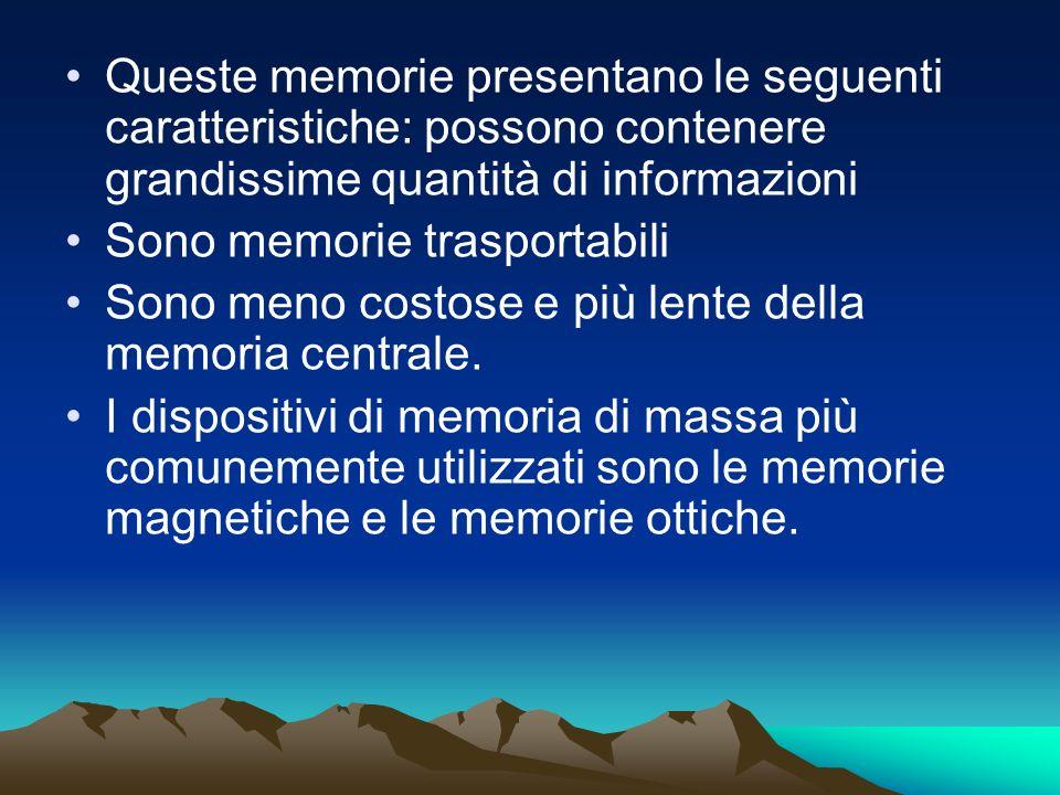 Queste memorie presentano le seguenti caratteristiche: possono contenere grandissime quantità di informazioni