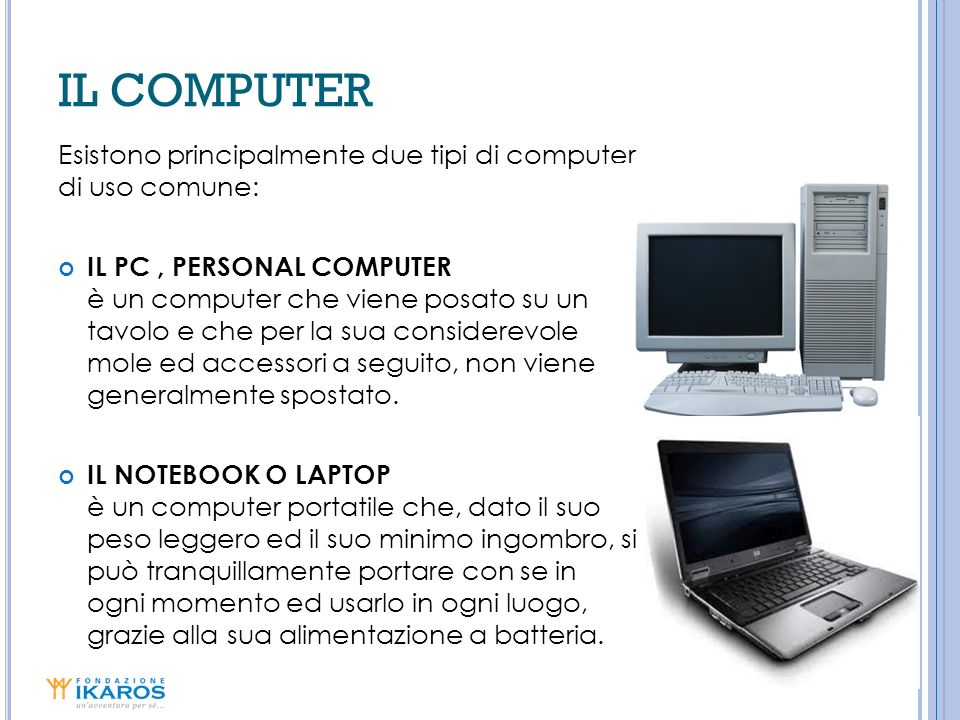IL COMPUTER Esistono principalmente due tipi di computer di uso comune: