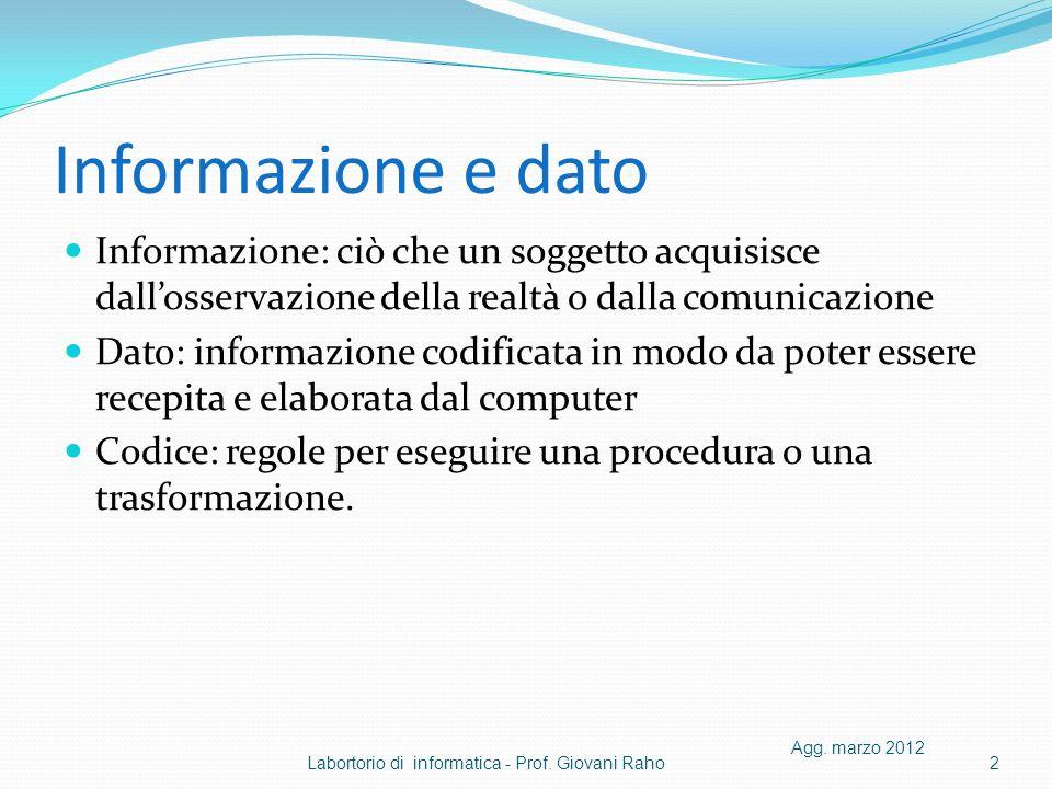 Informazione e dato Informazione: ciò che un soggetto acquisisce dall'osservazione della realtà o dalla comunicazione.