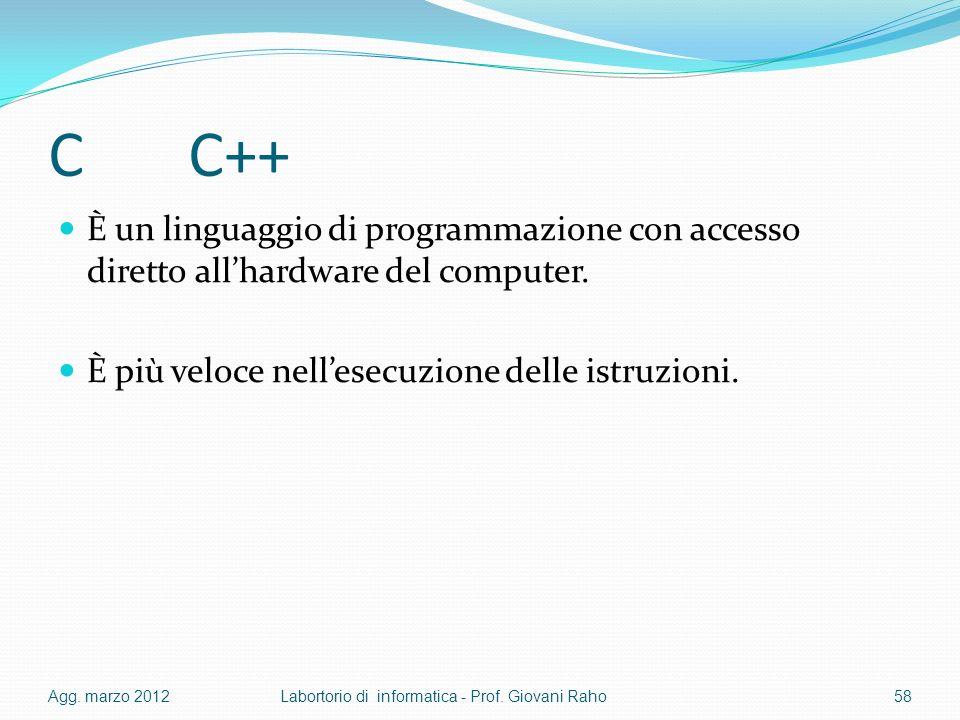 C C++ È un linguaggio di programmazione con accesso diretto all'hardware del computer. È più veloce nell'esecuzione delle istruzioni.