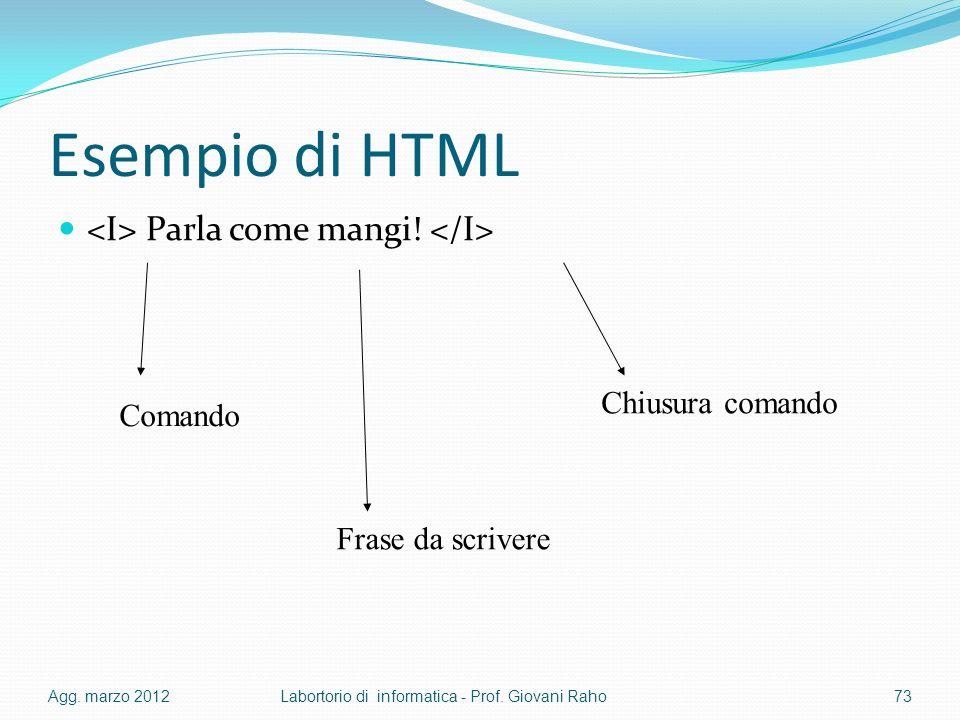 Esempio di HTML <I> Parla come mangi! </I>