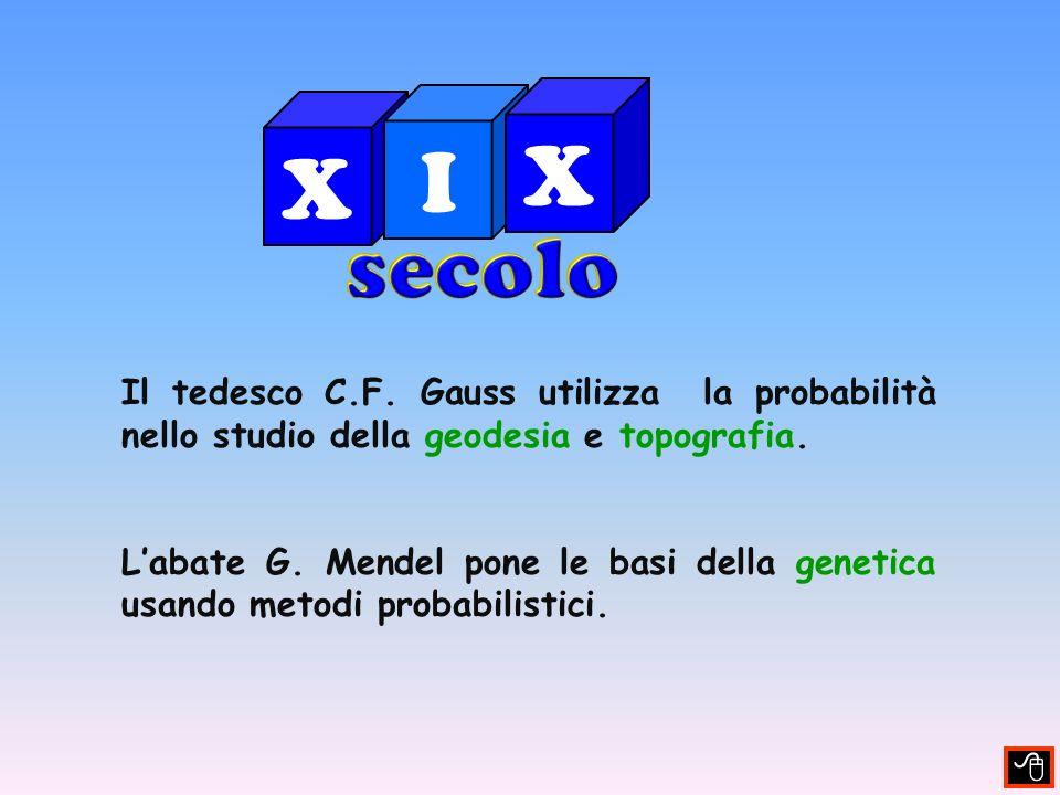 X I. secolo. Il tedesco C.F. Gauss utilizza la probabilità nello studio della geodesia e topografia.