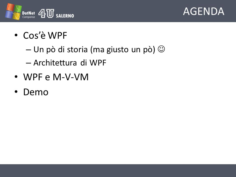 AGENDA Cos'è WPF WPF e M-V-VM Demo Un pò di storia (ma giusto un pò) 