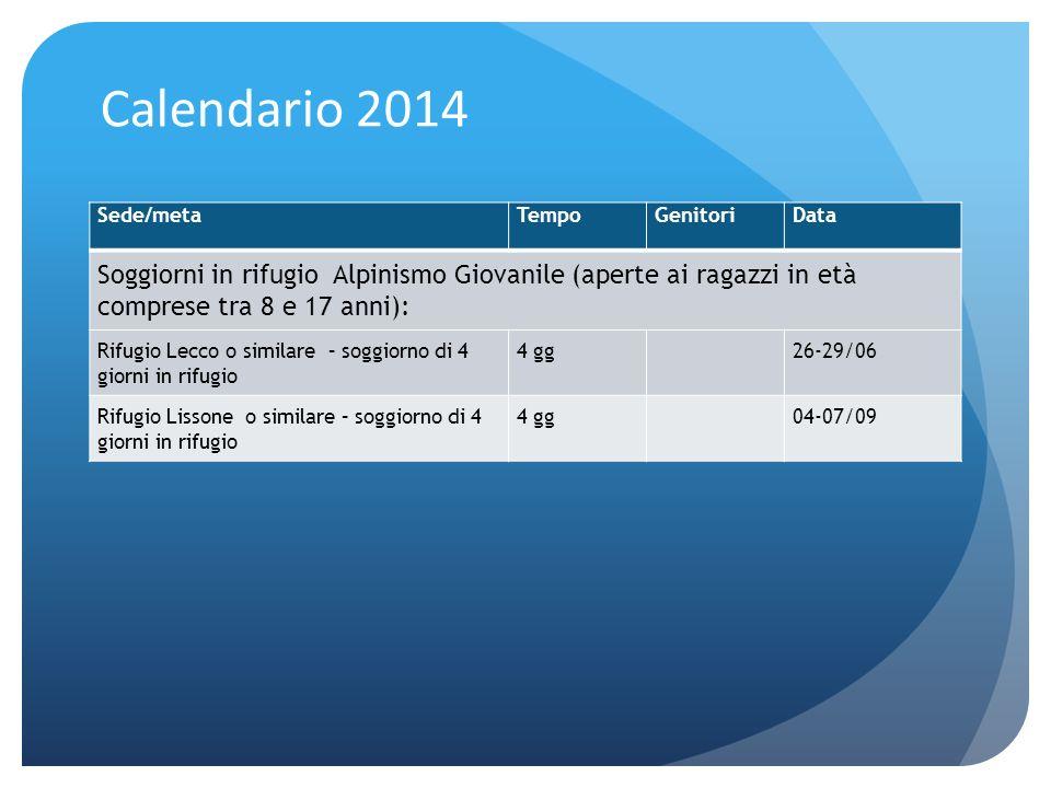 Calendario 2014Sede/meta. Tempo. Genitori. Data. Soggiorni in rifugio Alpinismo Giovanile (aperte ai ragazzi in età comprese tra 8 e 17 anni):