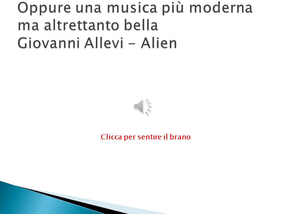 Oppure una musica più moderna ma altrettanto bella Giovanni Allevi - Alien