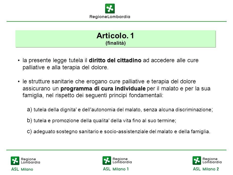 Articolo. 1 (finalità) la presente legge tutela il diritto del cittadino ad accedere alle cure palliative e alla terapia del dolore.