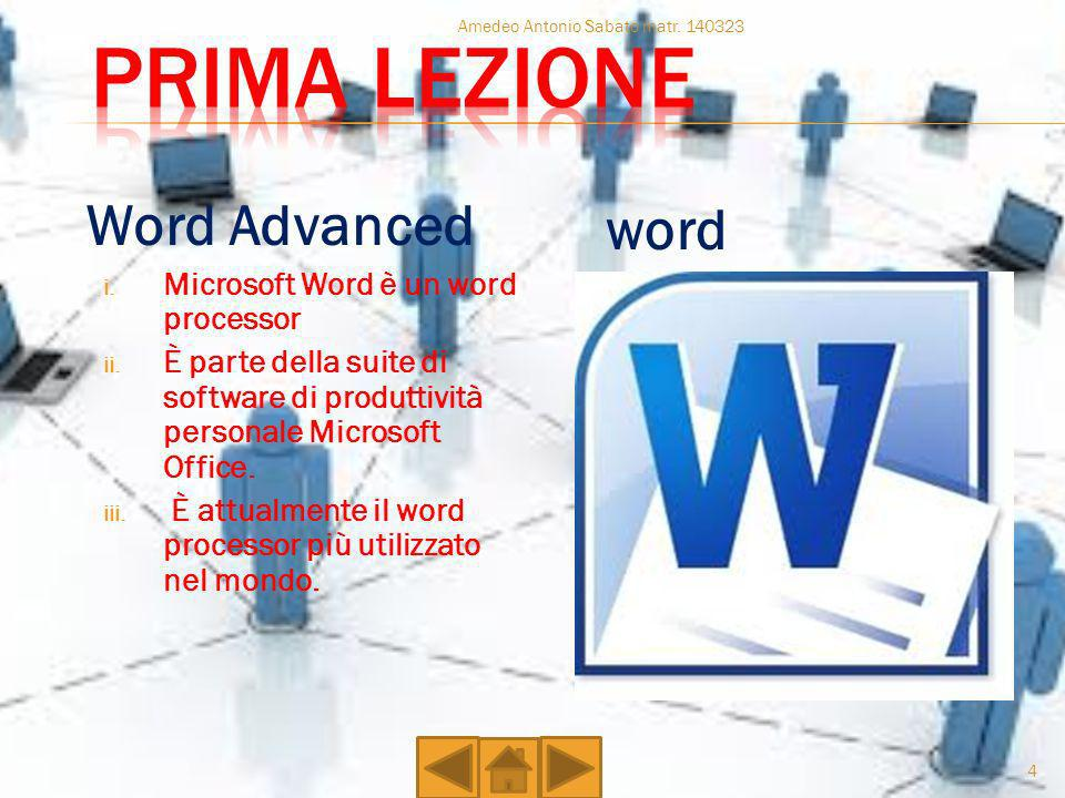 Prima Lezione word Word Advanced Microsoft Word è un word processor