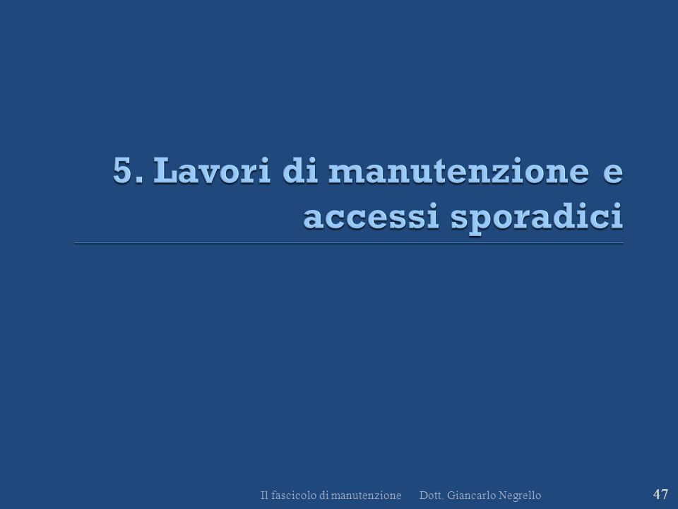 5. Lavori di manutenzione e accessi sporadici