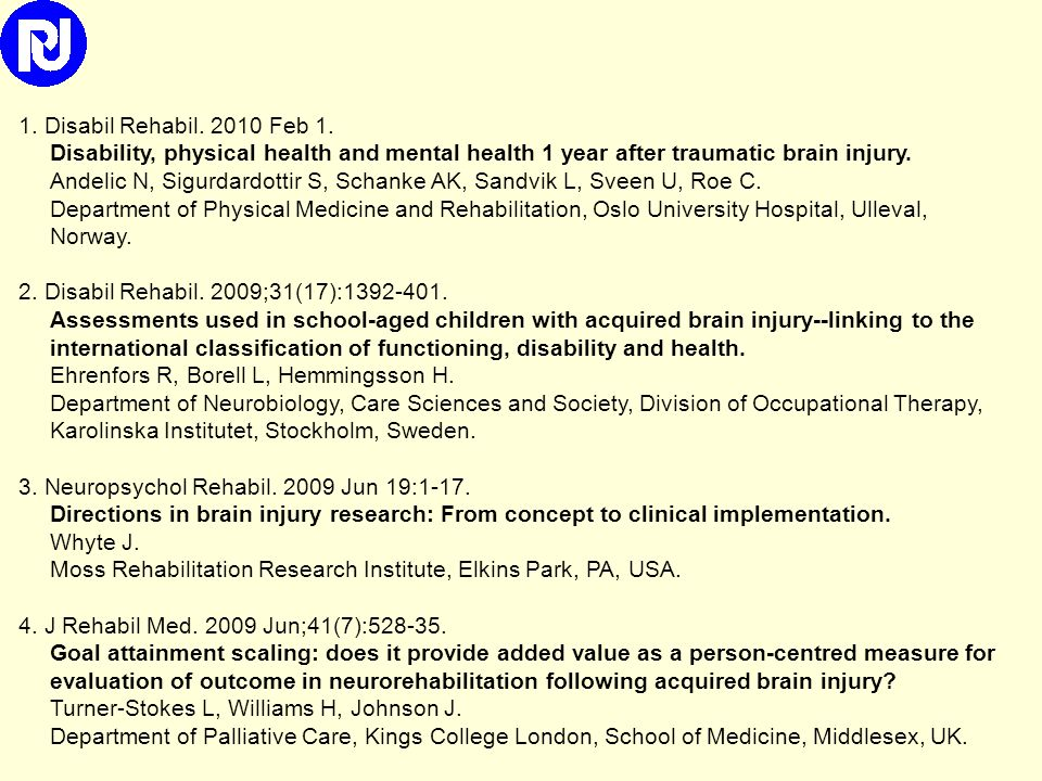 1. Disabil Rehabil. 2010 Feb 1. Disability, physical health and mental health 1 year after traumatic brain injury. Andelic N, Sigurdardottir S, Schanke AK, Sandvik L, Sveen U, Roe C. Department of Physical Medicine and Rehabilitation, Oslo University Hospital, Ulleval, Norway.