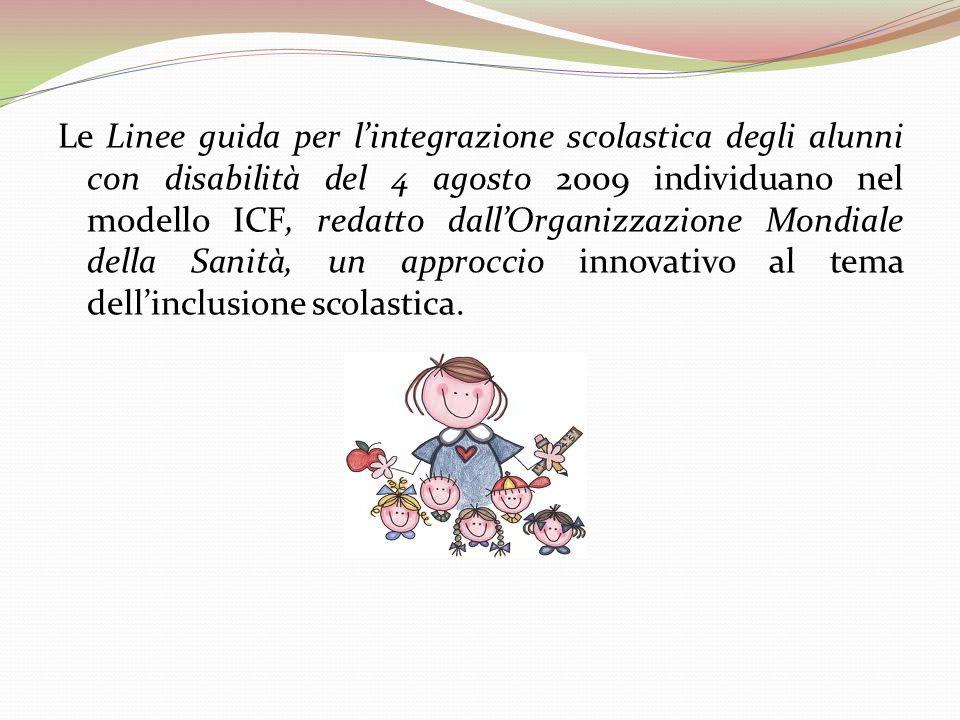 Le Linee guida per l'integrazione scolastica degli alunni con disabilità del 4 agosto 2009 individuano nel modello ICF, redatto dall'Organizzazione Mondiale della Sanità, un approccio innovativo al tema dell'inclusione scolastica.