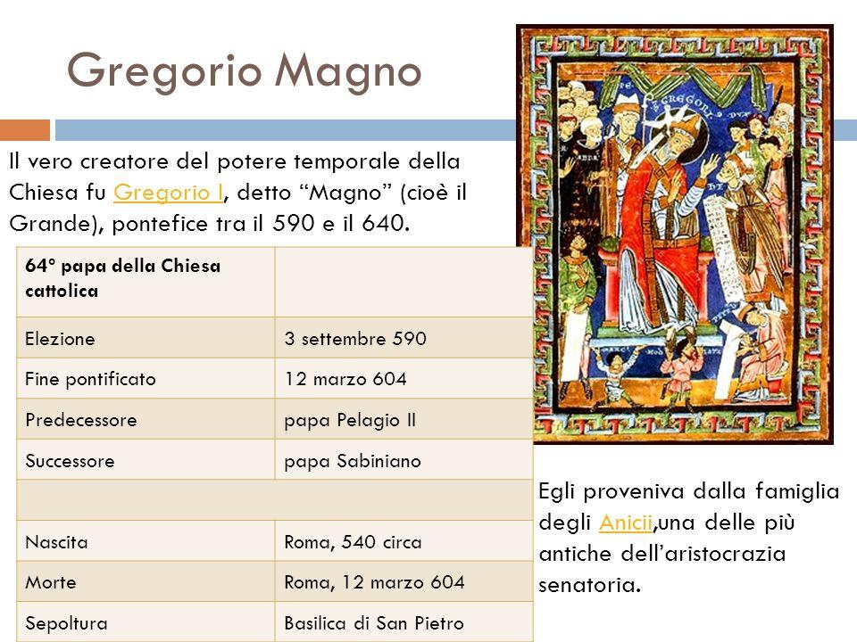 Gregorio Magno Il vero creatore del potere temporale della Chiesa fu Gregorio I, detto Magno (cioè il Grande), pontefice tra il 590 e il 640.