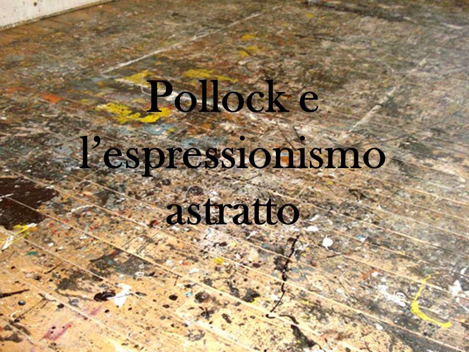 Pollock e l'espressionismo astratto