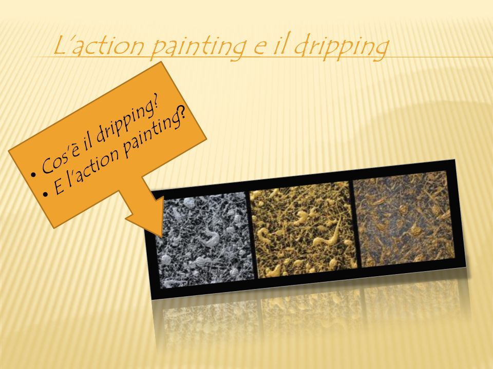 L'action painting e il dripping