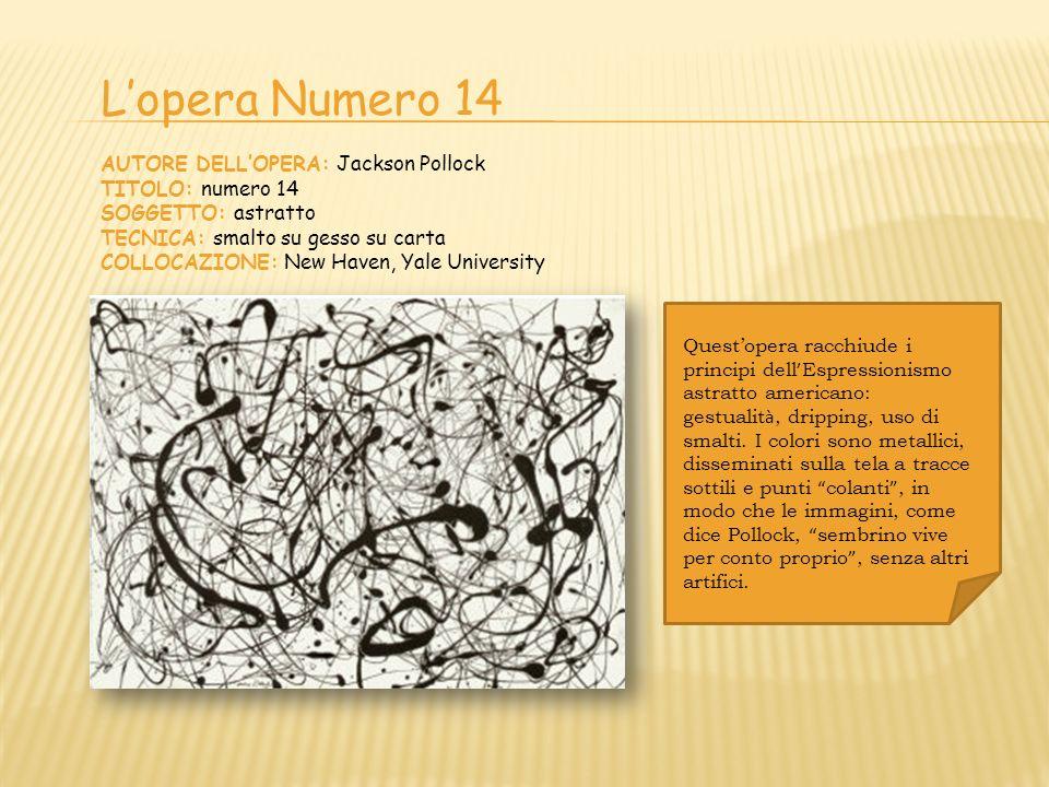 L'opera Numero 14 AUTORE DELL'OPERA: Jackson Pollock TITOLO: numero 14