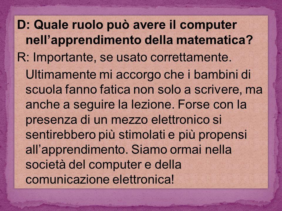 D: Quale ruolo può avere il computer nell'apprendimento della matematica.