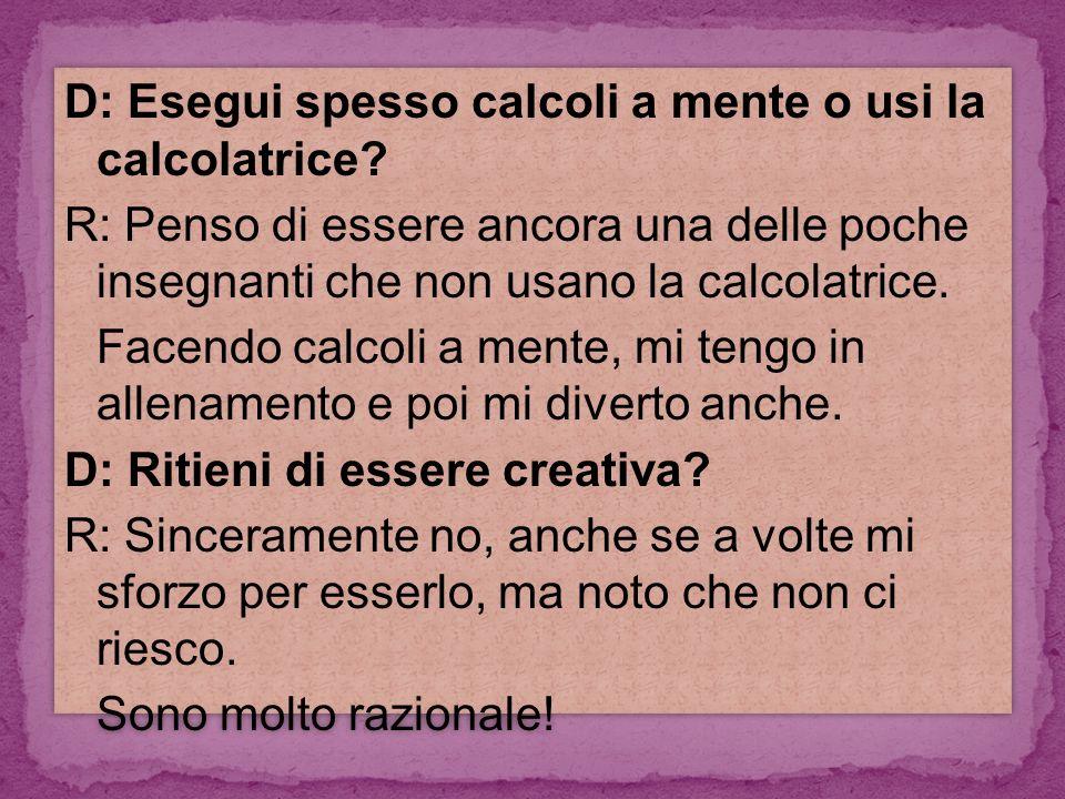 D: Esegui spesso calcoli a mente o usi la calcolatrice