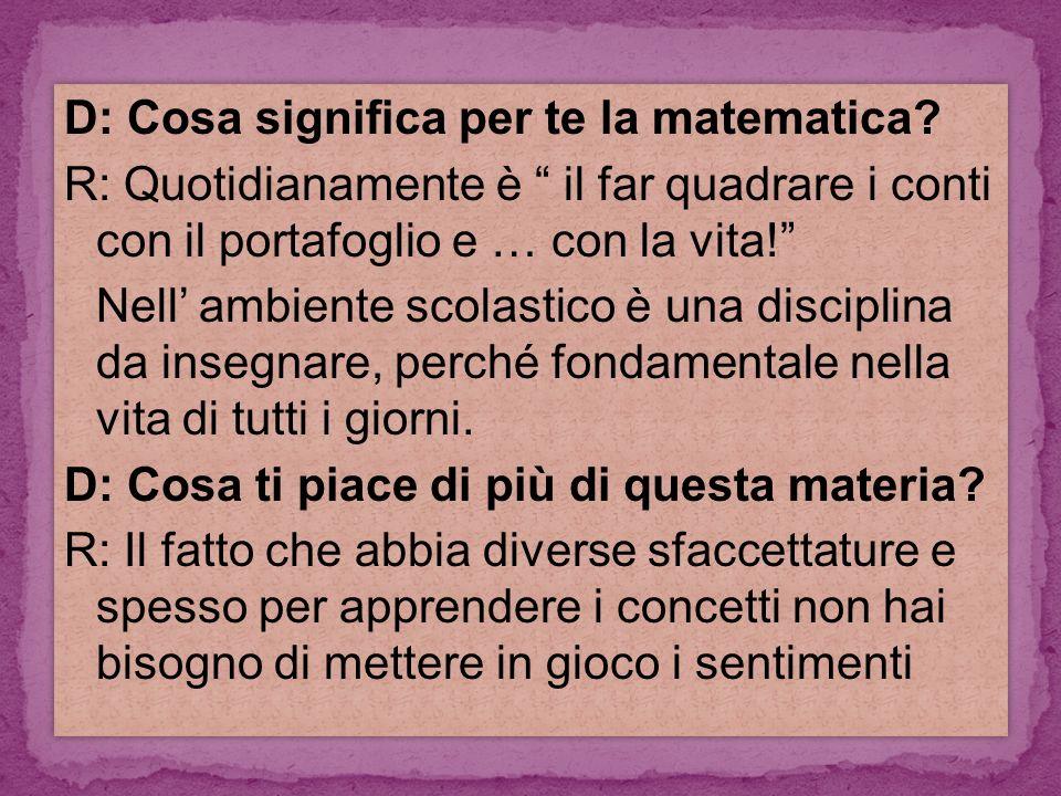 D: Cosa significa per te la matematica