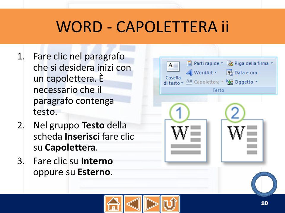WORD - CAPOLETTERA ii Fare clic nel paragrafo che si desidera inizi con un capolettera. È necessario che il paragrafo contenga testo.